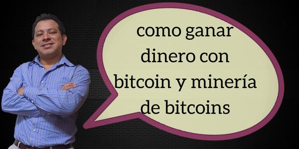 como ganar dinero con bitcoin y mineria