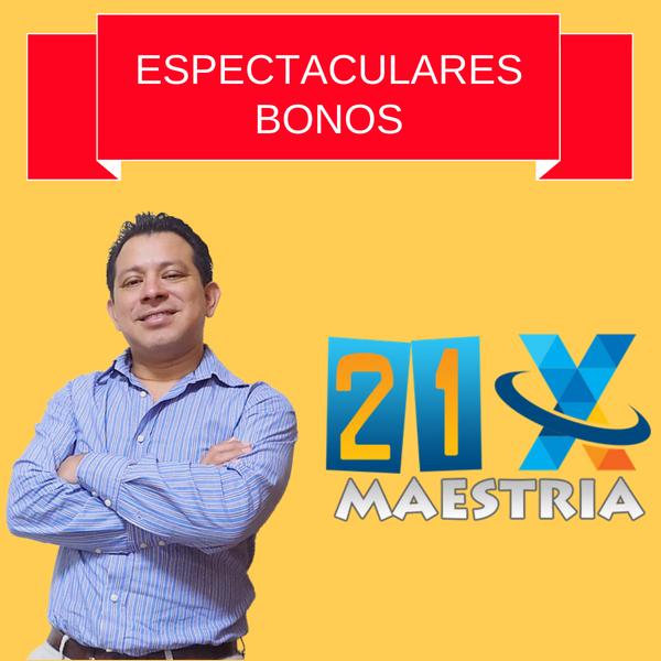 Maestria 21X Bonos espectaculares
